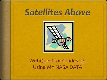 Your Task  Create a book that contains information about at least five of NASA's satellites.  Provide details about how satellites collect information.