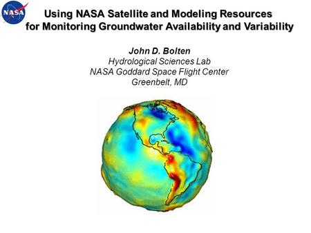 Using NASA Satellite and Modeling Resources for Monitoring Groundwater Availability and Variability for Monitoring Groundwater Availability and Variability.