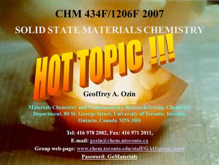 CHM 434F/1206F 2007 SOLID STATE MATERIALS CHEMISTRY Geoffrey A. Ozin Materials Chemistry and Nanochemistry Research Group, Chemistry Department, 80 St.