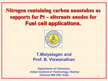 1 T.Maiyalagan and Prof. B. Viswanathan Department of Chemistry, Indian Institute of Technology, Madras Chennai 600 036, India Nitrogen containing carbon.
