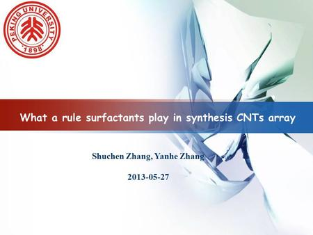LOGO What a rule surfactants play in synthesis CNTs array Shuchen Zhang, Yanhe Zhang 2013-05-27.