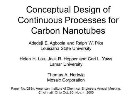 Conceptual Design of Continuous Processes for Carbon Nanotubes Adedeji E. Agboola and Ralph W. Pike Louisiana State University Helen H. Lou, Jack R. Hopper.