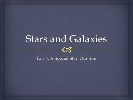 Part 4: A Special Star: Our Sun 1.  Our Dynamic Sun From NASA's Video Gallery 2.