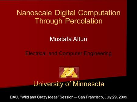 "Nanoscale Digital Computation Through Percolation Mustafa Altun Electrical and Computer Engineering DAC, ""Wild and Crazy Ideas"" Session ─ San Francisco,"