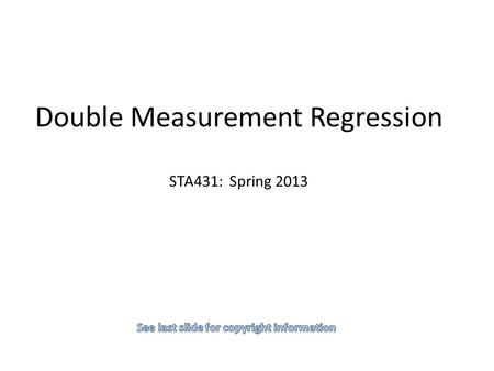 Double Measurement Regression STA431: Spring 2013.