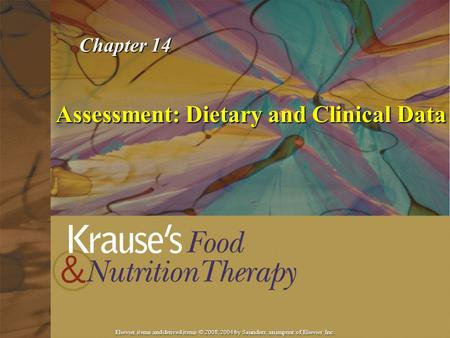 Elsevier items and derived items © 2008, 2004 by Saunders, an imprint of Elsevier Inc. Assessment: Dietary and Clinical Data Chapter 14.