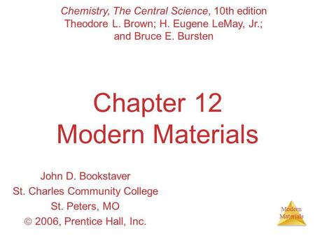 Modern Materials Chapter 12 Modern Materials John D. Bookstaver St. Charles Community College St. Peters, MO  2006, Prentice Hall, Inc. Chemistry, The.