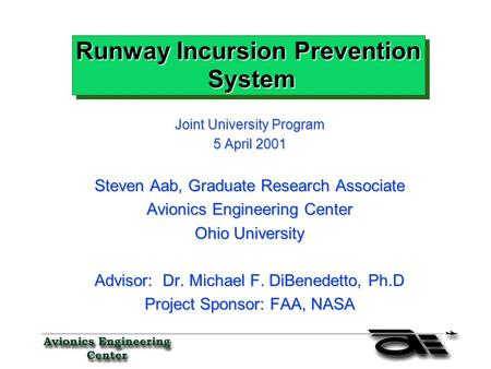 Joint University Program 5 April 2001 Steven Aab, Graduate Research Associate Avionics Engineering Center Ohio University Advisor: Dr. Michael F. DiBenedetto,