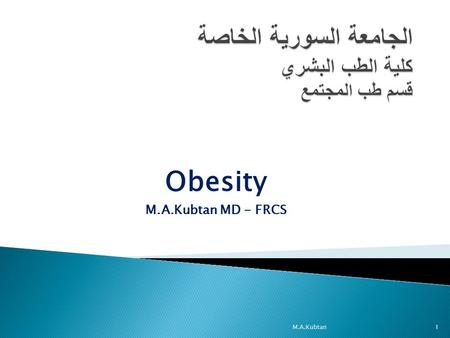 Obesity M.A.Kubtan MD - FRCS M.A.Kubtan1.  Body mass index (BMI) determines the classification of obesity for clinical use.  Waist circumference reflects.