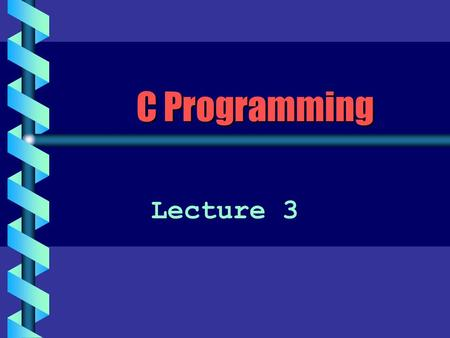 C Programming Lecture 3. The Three Stages of Compiling a Program b The preprocessor is invoked The source code is modified b The compiler itself is invoked.