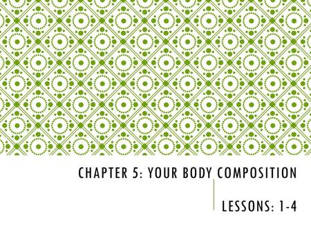 Chapter 5: Your Body Composition Lessons: 1-4