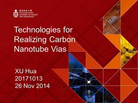 Technologies for Realizing Carbon Nanotube Vias XU Hua 20171013 26 Nov 2014.