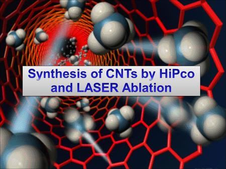 Synthesis of CNTs by HiPco and LASER Ablation