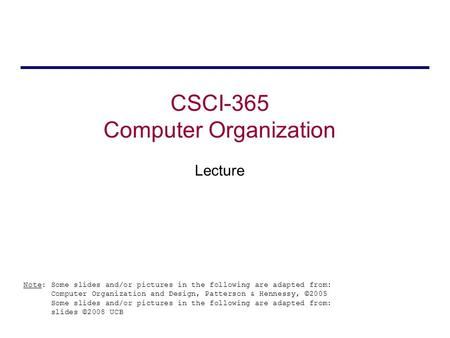 CSCI-365 Computer Organization Lecture Note: Some slides and/or pictures in the following are adapted from: Computer Organization and Design, Patterson.