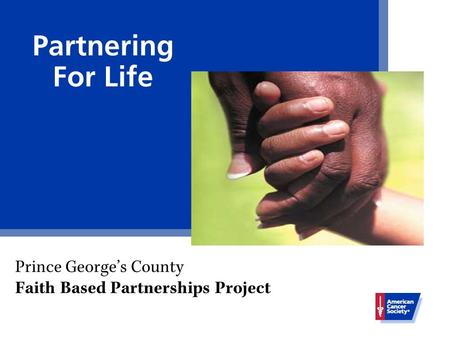Partnering For Life Prince George's County Faith Based Partnerships Project.