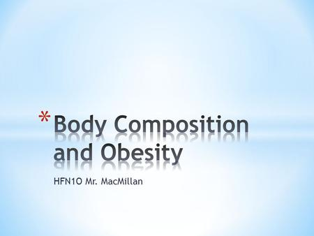 HFN1O Mr. MacMillan. * Overweight: increased body weight in relation to height * Body mass index (BMI): a formula for weight assessment based on a weight-to-height.