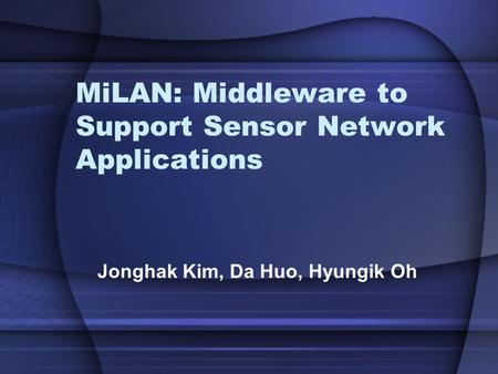 MiLAN: Middleware to Support Sensor Network Applications Jonghak Kim, Da Huo, Hyungik Oh.
