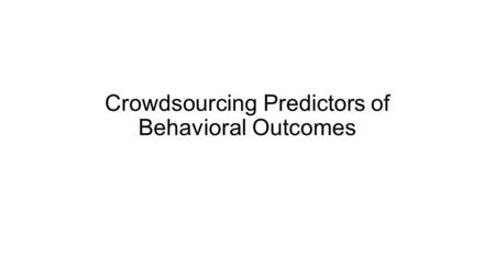 Crowdsourcing Predictors of Behavioral Outcomes. Abstract Generating models from large data sets—and deter¬mining which subsets of data to mine—is becoming.