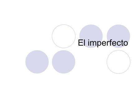 El imperfecto. You learned to use the preterite tense to talk about actions completed in the past. Now you will learn about the imperfect tense to describe.