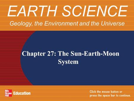 Chapter 27: The Sun-Earth-Moon System EARTH SCIENCE Geology, the Environment and the Universe.
