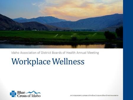 1 ©2014 by Blue Cross of Idaho, an Independent Licensee of the Blue Cross and Blue Shield Association An Independent Licensee of the Blue Cross and Blue.
