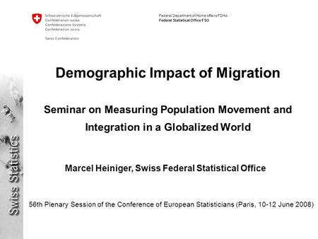 Federal Department of Home Affairs FDHA Federal Statistical Office FSO Demographic Impact of Migration Seminar on Measuring Population Movement and Integration.