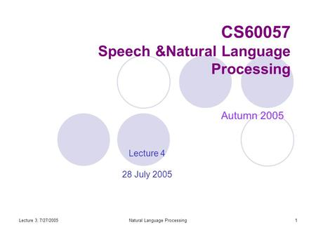 Lecture 3, 7/27/2005Natural Language Processing1 CS60057 Speech &Natural Language Processing Autumn 2005 Lecture 4 28 July 2005.