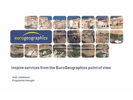Inspire services from the EuroGeographics point of view Antti Jakobsson Programme manager.