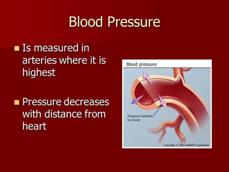 Blood Pressure Is measured in arteries where it is highest Is measured in arteries where it is highest Pressure decreases with distance from heart Pressure.