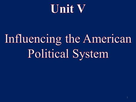 1. Unit V Influencing the American Political System Key Understandings: 1.Political Activity is Economic Activity. 2.There is a political invisible hand.
