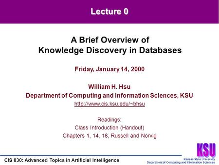 Kansas State University Department of Computing and Information Sciences CIS 830: Advanced Topics in Artificial Intelligence Lecture 0 Friday, January.