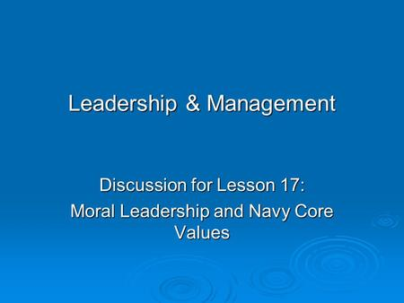 Leadership & Management Discussion for Lesson 17: Moral Leadership and Navy Core Values.