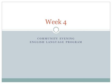 COMMUNITY EVENING ENGLISH LANGUAGE PROGRAM Week 4.