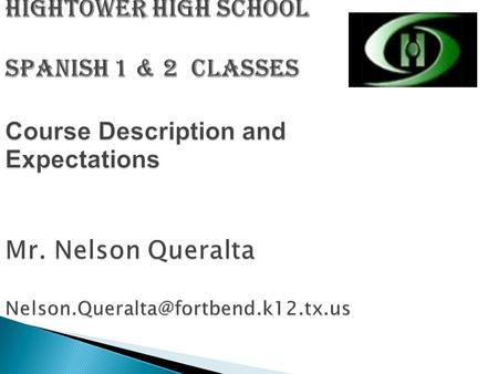 HIGHTOWER HIGH SCHOOL Spanish 1 & 2 Classes Course Description and Expectations Mr. Nelson Queralta