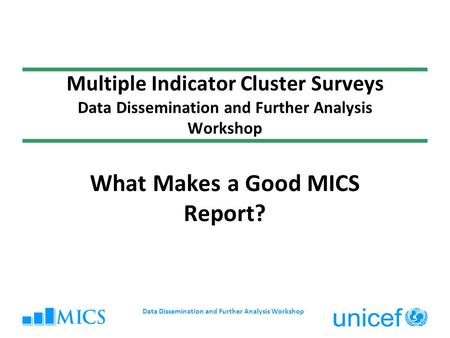 Data Dissemination and Further Analysis Workshop Multiple Indicator Cluster Surveys Data Dissemination and Further Analysis Workshop What Makes a Good.