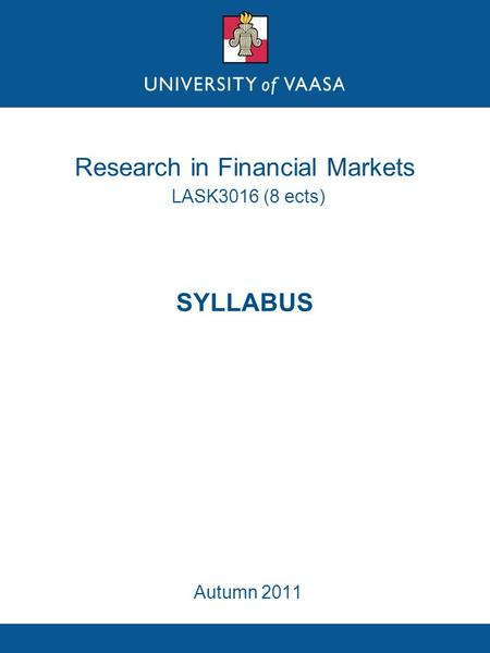 Research in Financial Markets LASK3016 (8 ects) SYLLABUS Autumn 2011.