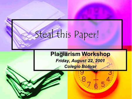 Steal this Paper! Plagiarism Workshop Friday, August 22, 2001 Colegio Bolivar.
