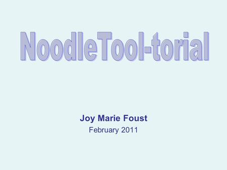 Joy Marie Foust February 2011. What is Noodletools?: Plan their research process Analyze their sources Take notes without plagiarizing Check for errors.