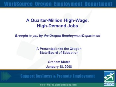 A Quarter-Million High-Wage, High-Demand Jobs Brought to you by the Oregon Employment Department A Presentation to the Oregon State Board of Education.