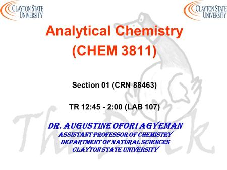 Analytical Chemistry (CHEM 3811) Section 01 (CRN 88463) TR 12:45 - 2:00 (LAB 107) DR. AUGUSTINE OFORI AGYEMAN Assistant professor of chemistry Department.
