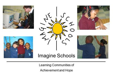 Imagine Schools Learning Communities of Achievement and Hope.