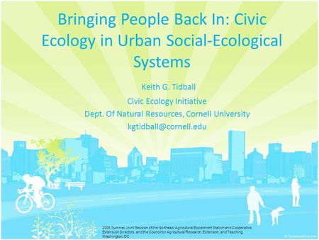 Bringing People Back In: Civic Ecology in Urban Social-Ecological Systems Keith G. Tidball Civic Ecology Initiative Dept. Of Natural Resources, Cornell.