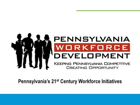 Pennsylvania's 21 st Century Workforce Initiatives.