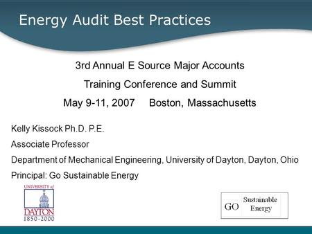 Energy Audit Best Practices 3rd Annual E Source Major Accounts Training Conference and Summit May 9-11, 2007 Boston, Massachusetts Kelly Kissock Ph.D.