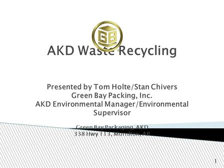 AKD Waste Recycling Presented by Tom Holte/Stan Chivers Green Bay Packing, Inc. AKD Environmental Manager/Environmental Supervisor Green Bay Packaging,