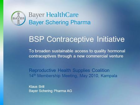 BSP Contraceptive Initiative To broaden sustainable access to quality hormonal contraceptives through a new commercial venture Reproductive Health Supplies.