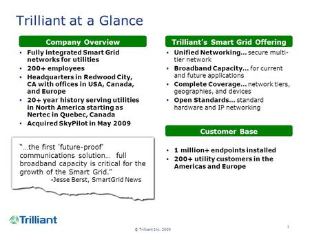 © Trilliant Inc. 2009 1 Trilliant at a Glance Company OverviewTrilliant's Smart Grid Offering Customer Base  1 million+ endpoints installed  200+ utility.