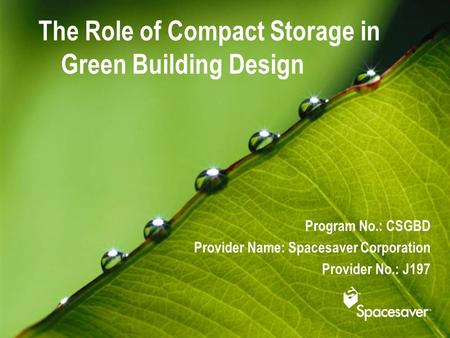 The Role of Compact Storage in Green Building Design Program No.: CSGBD Provider Name: Spacesaver Corporation Provider No.: J197.
