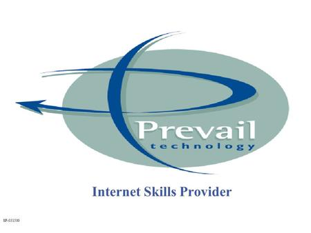 SP-031500 Internet Skills Provider. SP-031500 The Prevail Biography Incorporated April 1997 Background of the Founders: –IT Consulting & Systems Integration.