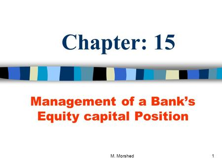 M. Morshed1 Chapter: 15 Management of a Bank's Equity capital Position.